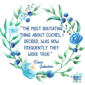 """""""The most irritating thing about cliches, I decided, was how frequently they were true."""" -Diana Gabaldon Outlander Quotes"""