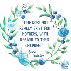 """""""Time does not really exist for mothers, with regard to their children."""" - Diana Gabaldon Outlander Quotes"""