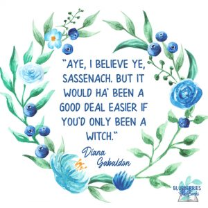"""""""Aye, I believe ye, Sassenach, but it would ha' been a good deal easier if you'd only been a witch."""" - Diana Gabaldon Outlander Quotes"""